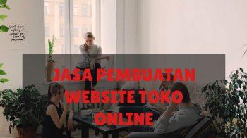 Tips Memilih Jasa Pembuatan Website Toko Online yang Tepat dan Terpercaya