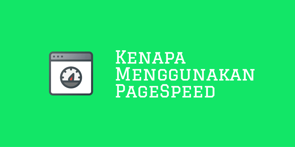 Kenapa Menggunakan PageSpeed